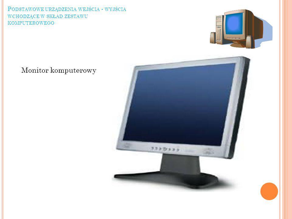 P ODSTAWOWE URZĄDZENIA WEJŚCIA - WYJŚCIA WCHODZĄCE W SKŁAD ZESTAWU KOMPUTEROWEGO Monitor komputerowy