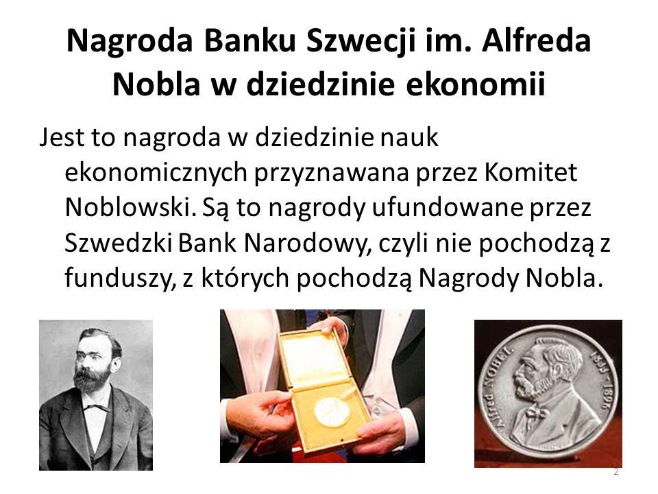 Nagroda Banku Szwecji im. Alfreda Nobla w dziedzinie ekonomii Jest to nagroda w dziedzinie nauk ekonomicznych przyznawana przez Komitet Noblowski. Są