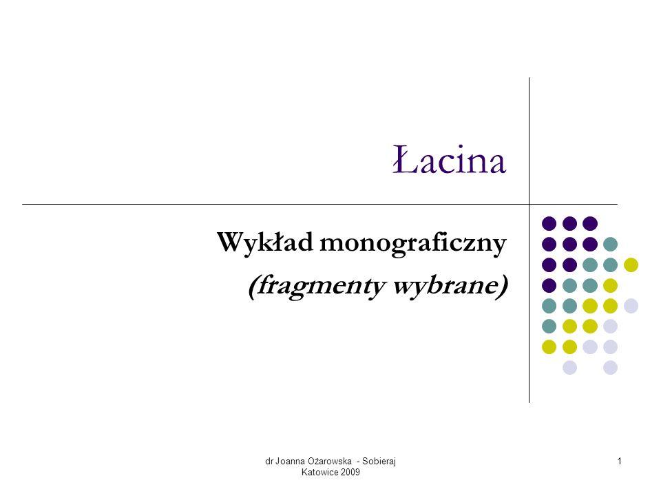 dr Joanna Ożarowska - Sobieraj Katowice 2009 1 Łacina Wykład monograficzny (fragmenty wybrane)