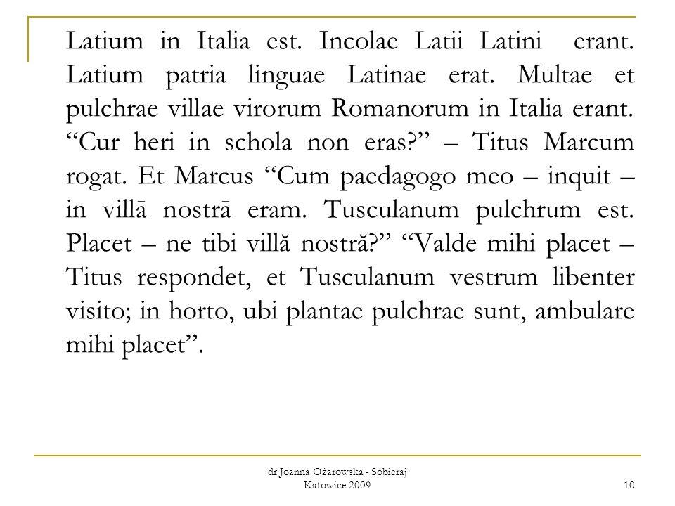 dr Joanna Ożarowska - Sobieraj Katowice 2009 10 Latium in Italia est. Incolae Latii Latini erant. Latium patria linguae Latinae erat. Multae et pulchr