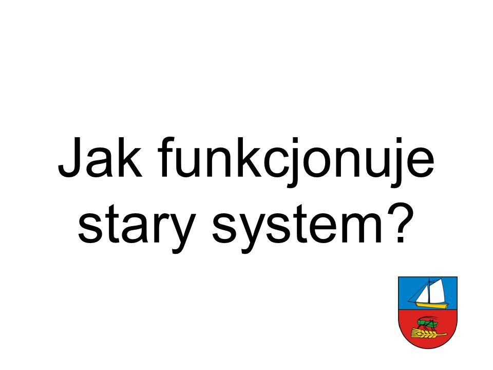 Jak funkcjonuje stary system?