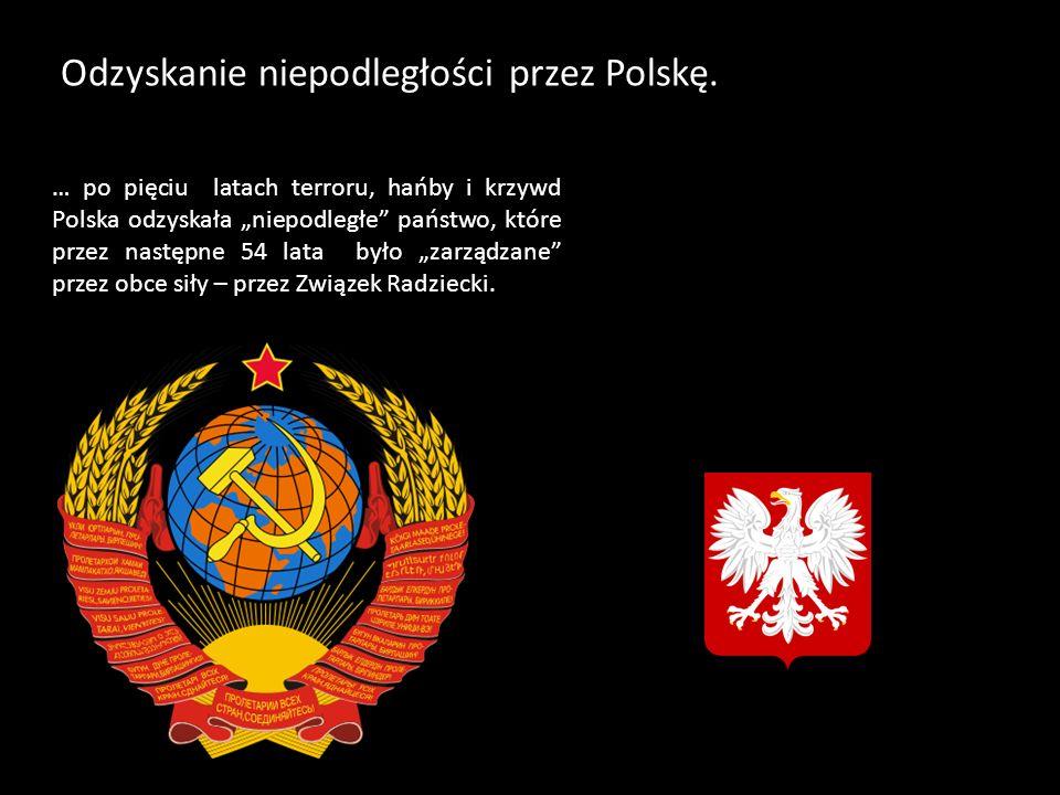 Odzyskanie niepodległości przez Polskę. … po pięciu latach terroru, hańby i krzywd Polska odzyskała niepodległe państwo, które przez następne 54 lata