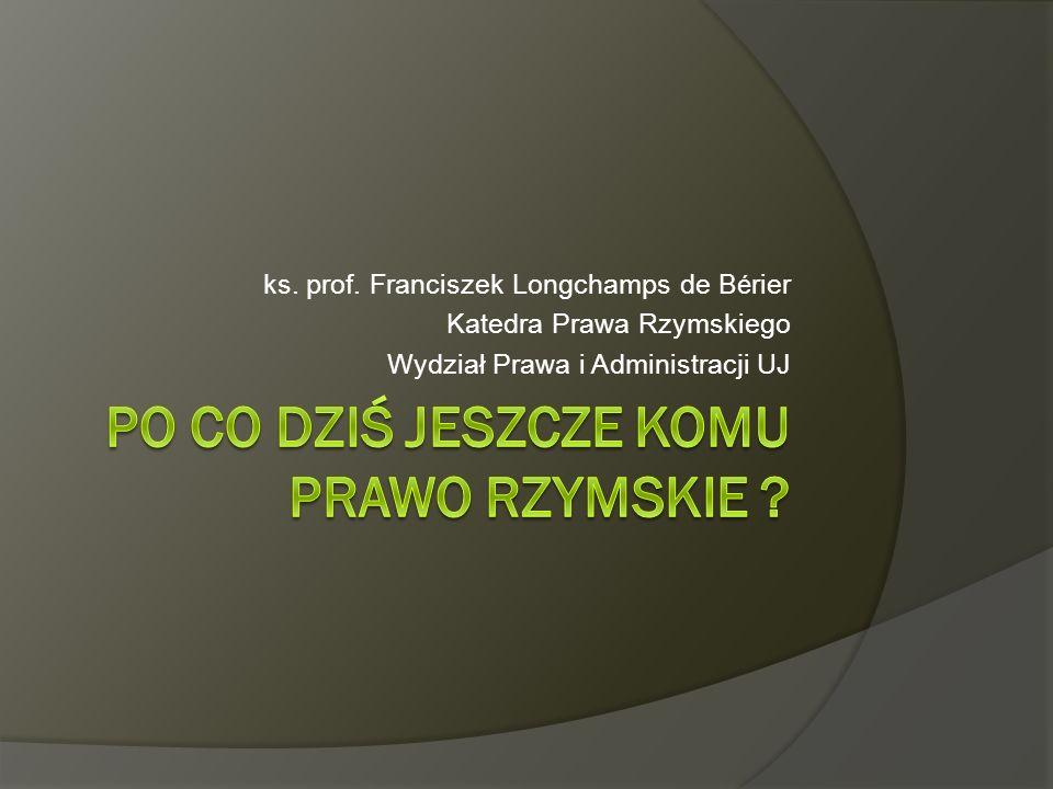 ks. prof. Franciszek Longchamps de B é rier Katedra Prawa Rzymskiego Wydział Prawa i Administracji UJ