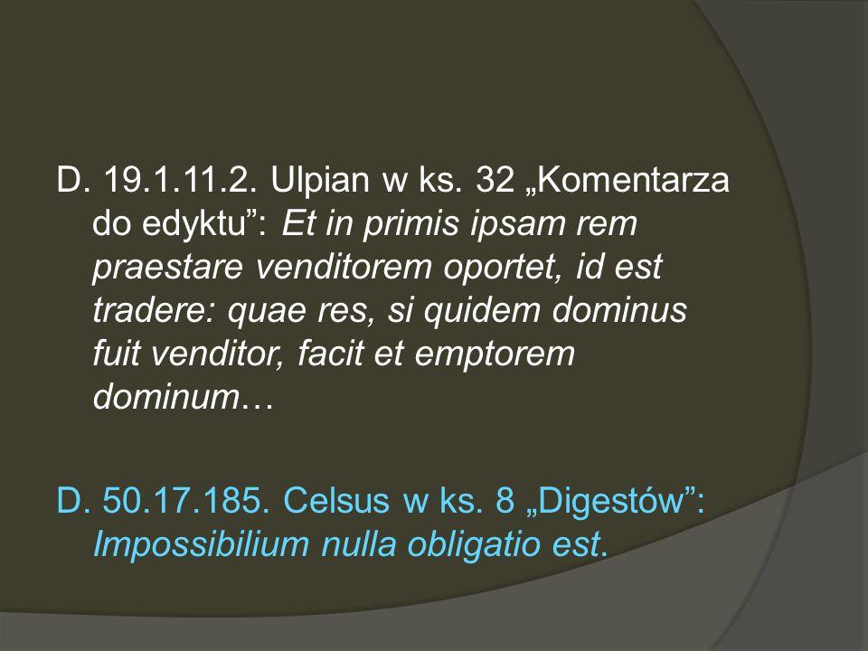 D. 19.1.11.2. Ulpian w ks. 32 Komentarza do edyktu: Et in primis ipsam rem praestare venditorem oportet, id est tradere: quae res, si quidem dominus f