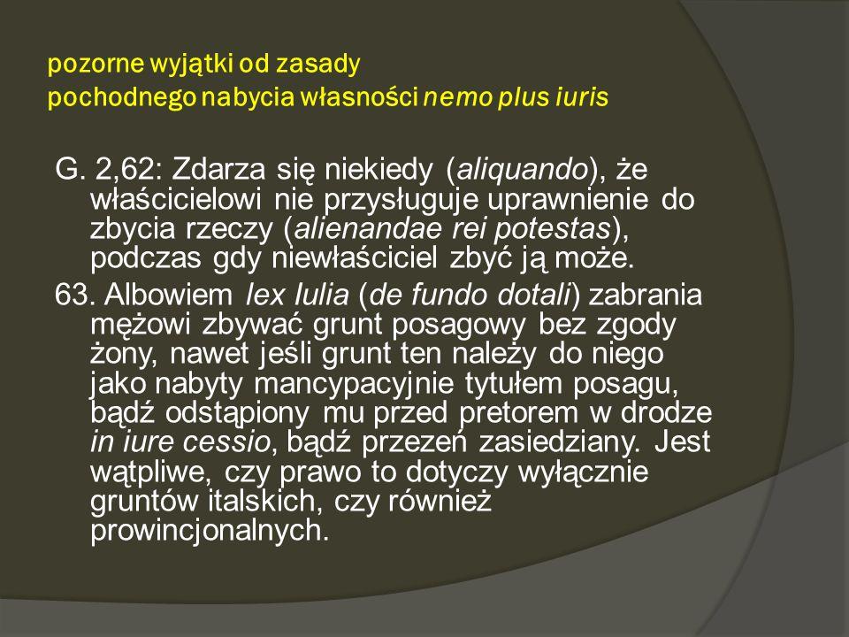 pozorne wyjątki od zasady pochodnego nabycia własności nemo plus iuris G. 2,62: Zdarza się niekiedy (aliquando), że właścicielowi nie przysługuje upra