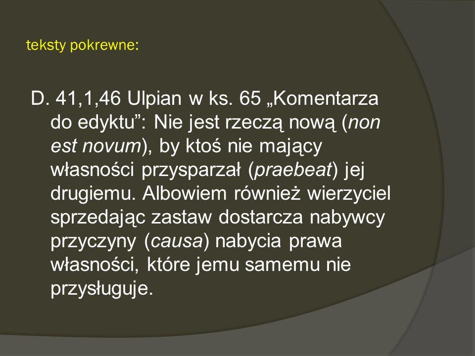 teksty pokrewne: D. 41,1,46 Ulpian w ks. 65 Komentarza do edyktu: Nie jest rzeczą nową (non est novum), by ktoś nie mający własności przysparzał (prae