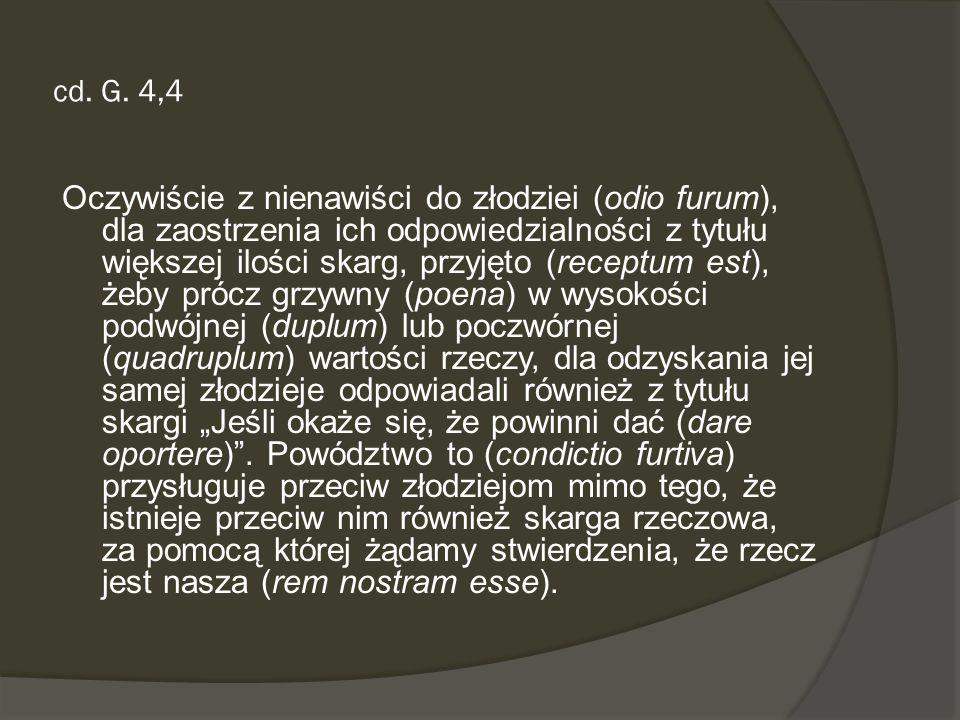 cd. G. 4,4 Oczywiście z nienawiści do złodziei (odio furum), dla zaostrzenia ich odpowiedzialności z tytułu większej ilości skarg, przyjęto (receptum