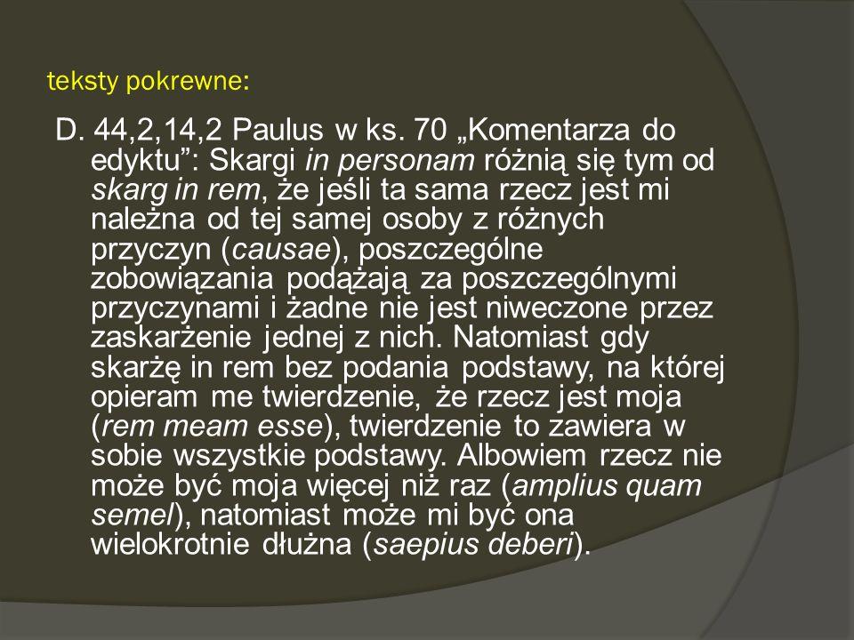 teksty pokrewne: D. 44,2,14,2 Paulus w ks. 70 Komentarza do edyktu: Skargi in personam różnią się tym od skarg in rem, że jeśli ta sama rzecz jest mi