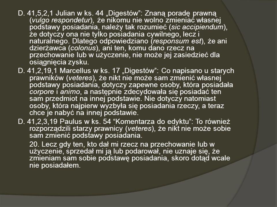 D. 41,5,2,1 Julian w ks. 44 Digestów: Znaną poradę prawną (vulgo respondetur), że nikomu nie wolno zmieniać własnej podstawy posiadania, należy tak ro