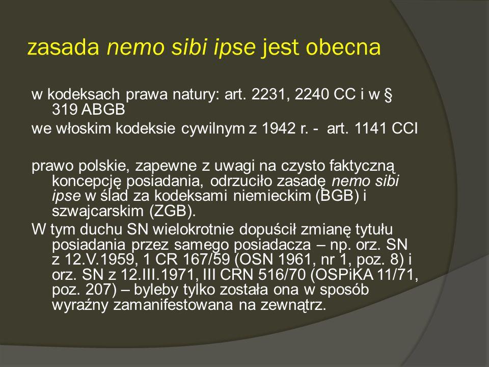 zasada nemo sibi ipse jest obecna w kodeksach prawa natury: art. 2231, 2240 CC i w § 319 ABGB we włoskim kodeksie cywilnym z 1942 r. - art. 1141 CCI p