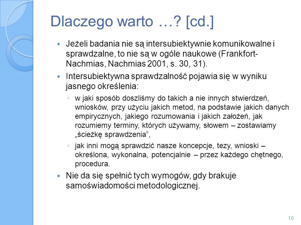 Dlaczego warto …? [cd.] Jeżeli badania nie są intersubiektywnie komunikowalne i sprawdzalne, to nie są w ogóle naukowe (Frankfort- Nachmias, Nachmias