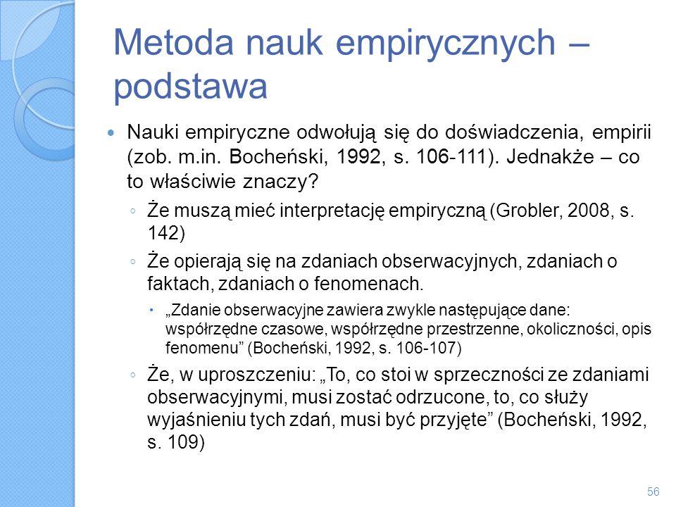Metoda nauk empirycznych – podstawa Nauki empiryczne odwołują się do doświadczenia, empirii (zob. m.in. Bocheński, 1992, s. 106-111). Jednakże – co to