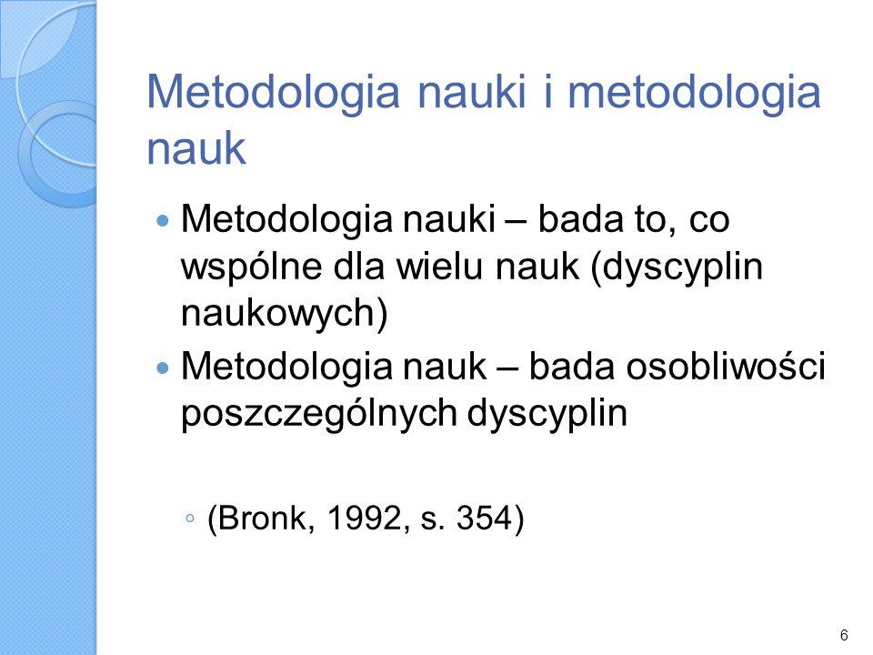 Metodologia nauki i metodologia nauk Metodologia nauki – bada to, co wspólne dla wielu nauk (dyscyplin naukowych) Metodologia nauk – bada osobliwości