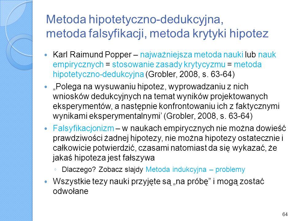 64 Metoda hipotetyczno-dedukcyjna, metoda falsyfikacji, metoda krytyki hipotez Karl Raimund Popper – najważniejsza metoda nauki lub nauk empirycznych