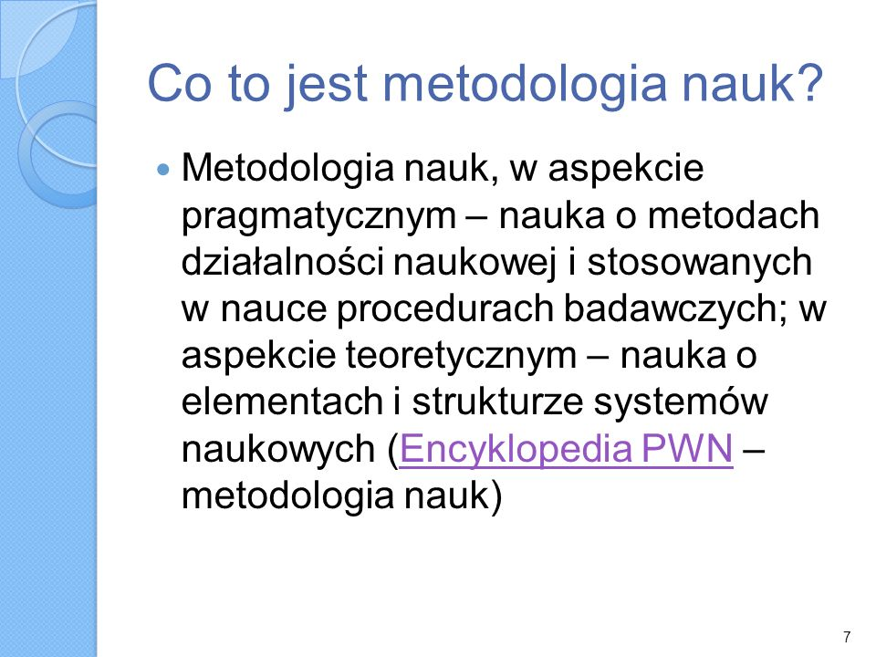 Co to jest metodologia nauk? Metodologia nauk, w aspekcie pragmatycznym – nauka o metodach działalności naukowej i stosowanych w nauce procedurach bad