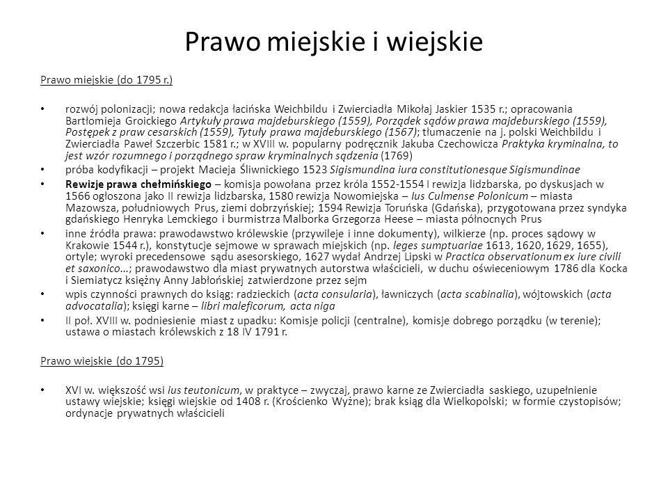 Prawo miejskie i wiejskie Prawo miejskie (do 1795 r.) rozwój polonizacji; nowa redakcja łacińska Weichbildu i Zwierciadła Mikołaj Jaskier 1535 r.; opr