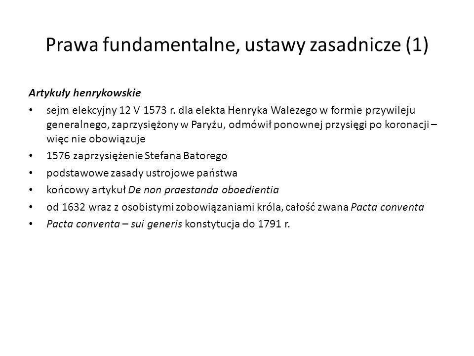 Prawa fundamentalne, ustawy zasadnicze (1) Artykuły henrykowskie sejm elekcyjny 12 V 1573 r. dla elekta Henryka Walezego w formie przywileju generalne
