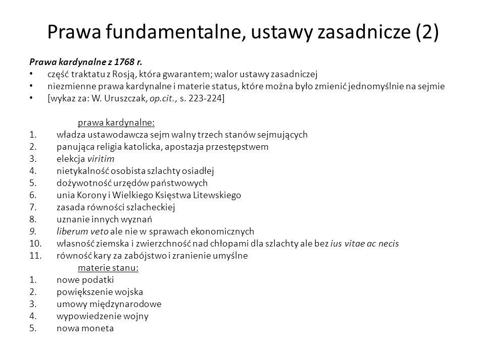 Prawa fundamentalne, ustawy zasadnicze (2) Prawa kardynalne z 1768 r. część traktatu z Rosją, która gwarantem; walor ustawy zasadniczej niezmienne pra