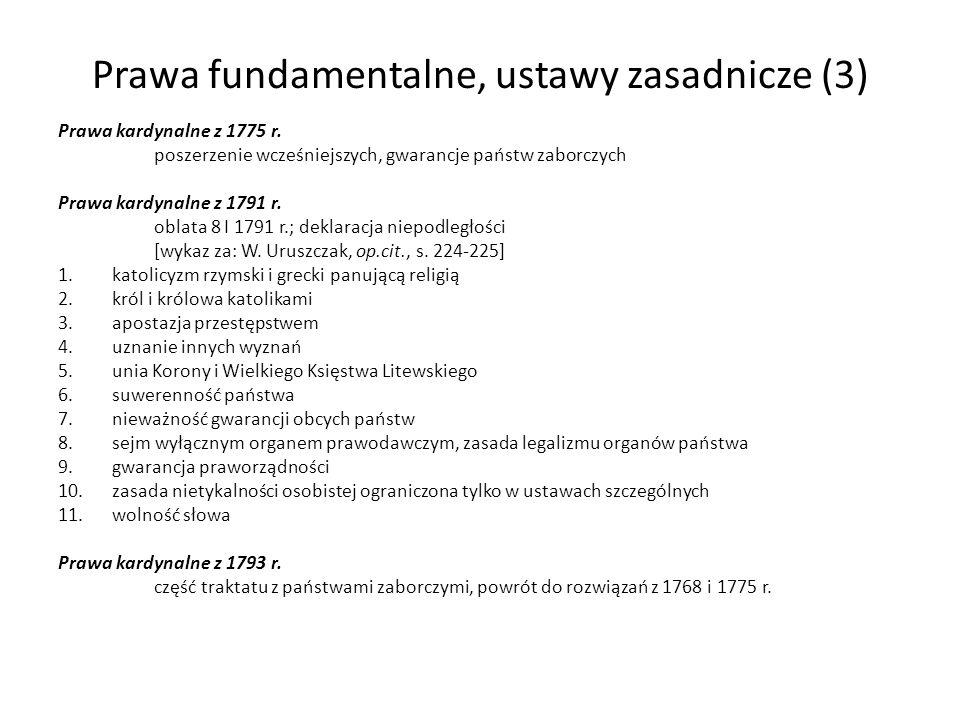 Prawa fundamentalne, ustawy zasadnicze (3) Prawa kardynalne z 1775 r. poszerzenie wcześniejszych, gwarancje państw zaborczych Prawa kardynalne z 1791