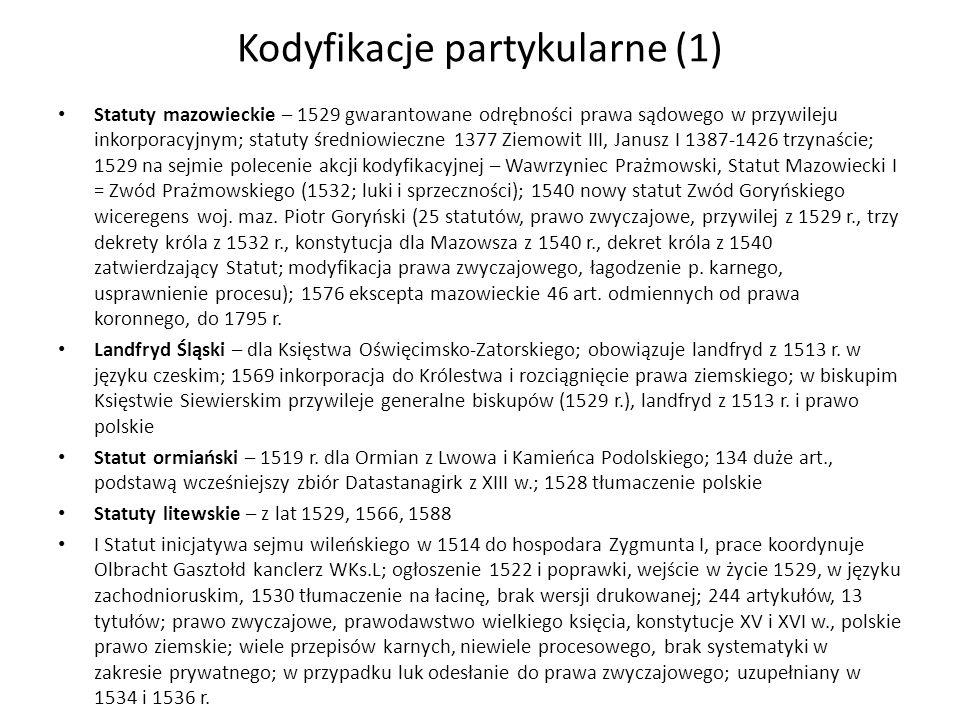 Kodyfikacje partykularne (2) II Statut – w wyniku potrzeby poprawy, zgłaszanej w 1544 i 1547 r.; 1551 specjalna komisja, największe znaczenie Augustyn Rotundus Mielewski i Piotr Rojzjusz; zatwierdzenie projektu 1566 przez króla; 14 rozdziałów 366 art.; język zachodnioruski, tłumaczenie na język polski w 1568 i łacinę w 1576 r.; modyfikowany jako Statut Wołyński stosowany na zadnieprzu do 1917 r.
