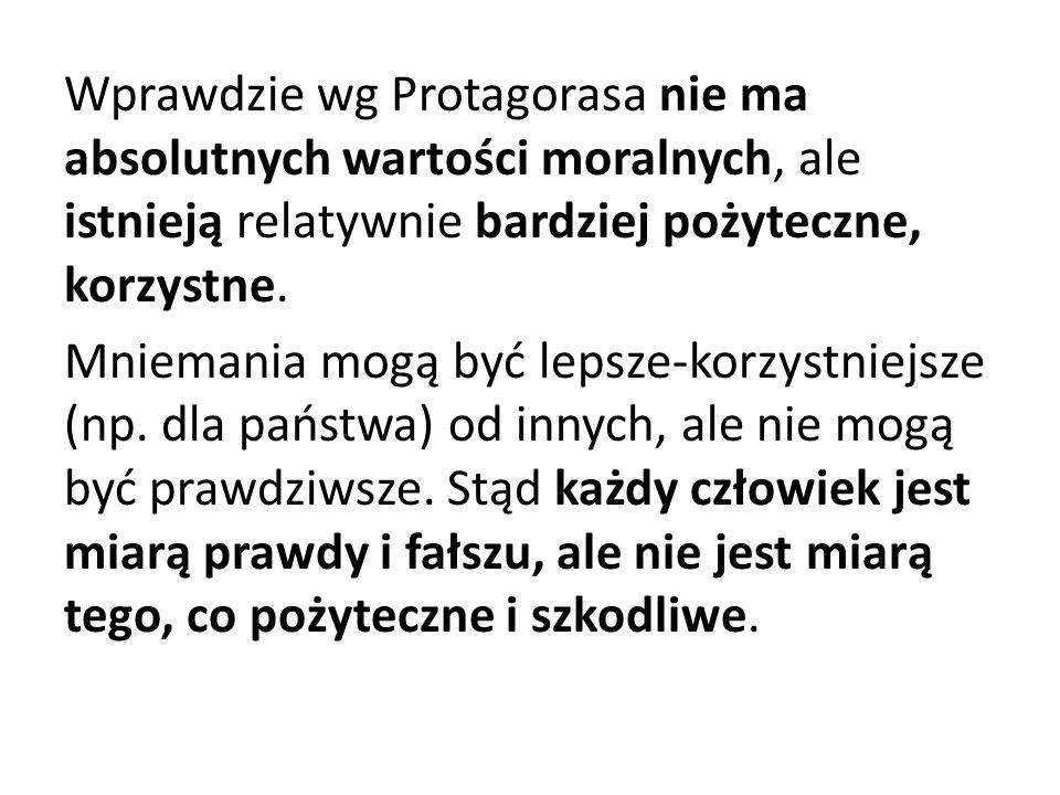 Wprawdzie wg Protagorasa nie ma absolutnych wartości moralnych, ale istnieją relatywnie bardziej pożyteczne, korzystne. Mniemania mogą być lepsze-korz