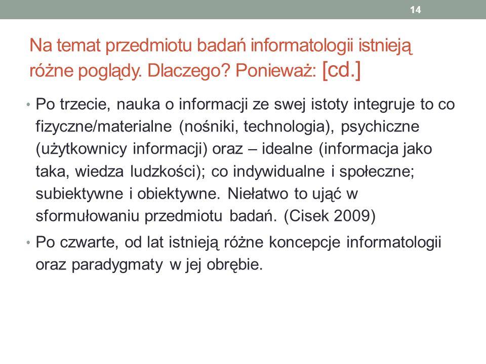 Na temat przedmiotu badań informatologii istnieją różne poglądy. Dlaczego? Ponieważ: [cd.] Po trzecie, nauka o informacji ze swej istoty integruje to