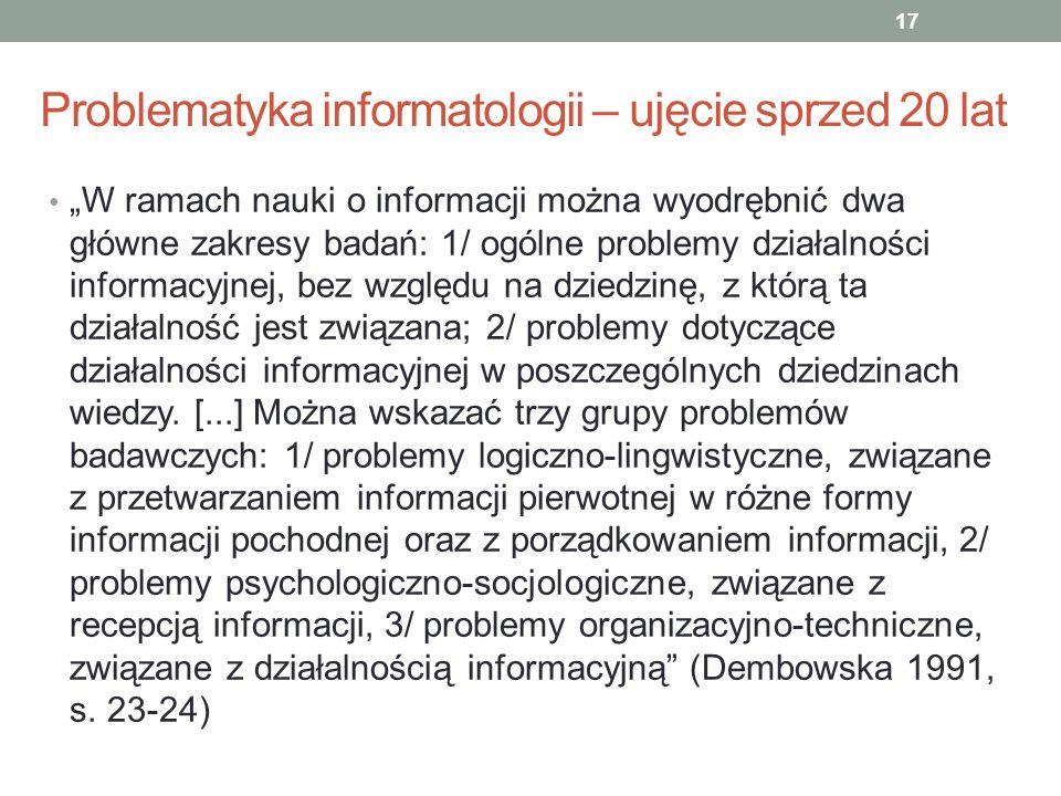 Problematyka informatologii – ujęcie sprzed 20 lat W ramach nauki o informacji można wyodrębnić dwa główne zakresy badań: 1/ ogólne problemy działalno