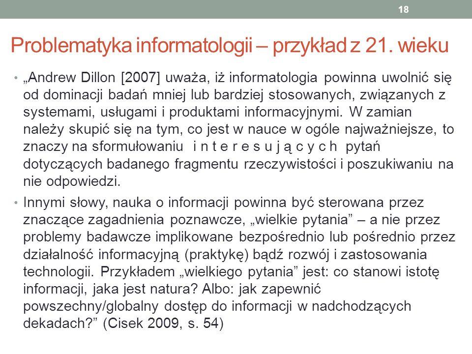 Problematyka informatologii – przykład z 21. wieku Andrew Dillon [2007] uważa, iż informatologia powinna uwolnić się od dominacji badań mniej lub bard