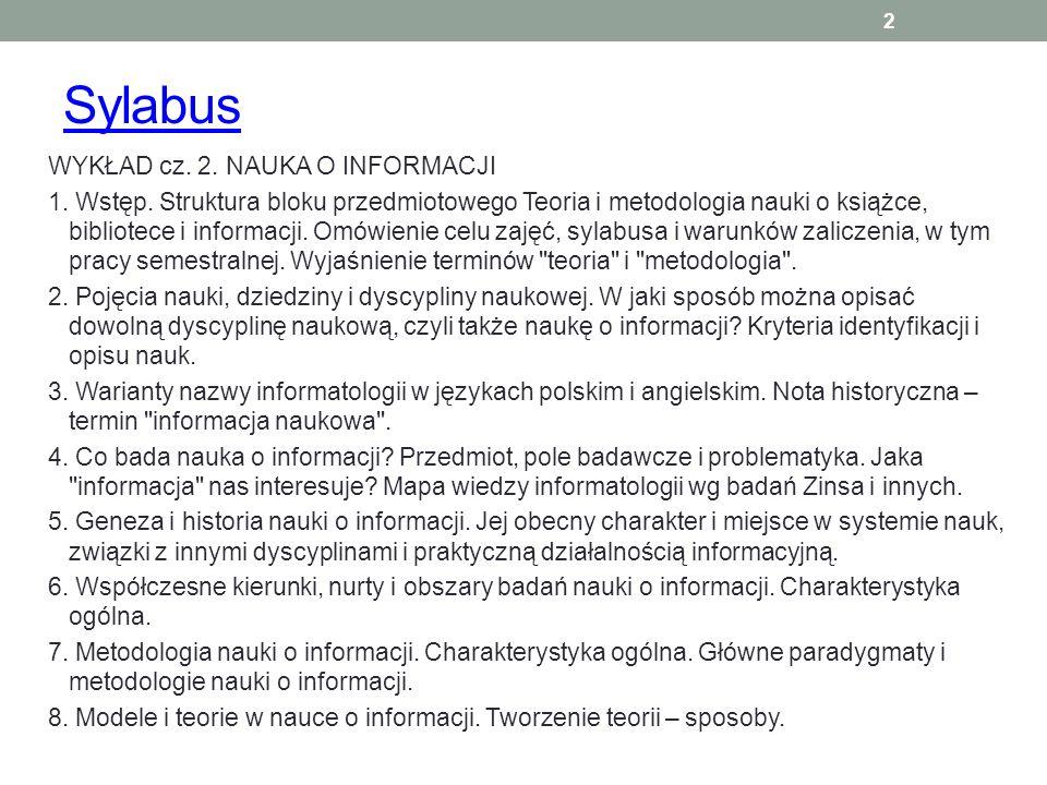 Sylabus WYKŁAD cz. 2. NAUKA O INFORMACJI 1. Wstęp. Struktura bloku przedmiotowego Teoria i metodologia nauki o książce, bibliotece i informacji. Omówi