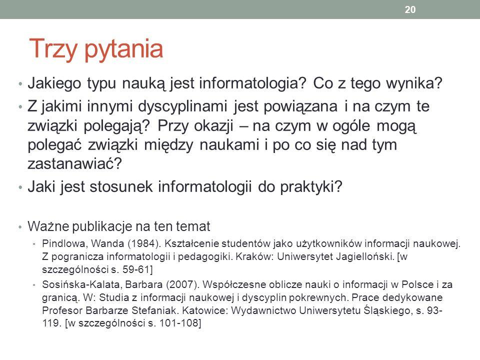 Trzy pytania Jakiego typu nauką jest informatologia? Co z tego wynika? Z jakimi innymi dyscyplinami jest powiązana i na czym te związki polegają? Przy