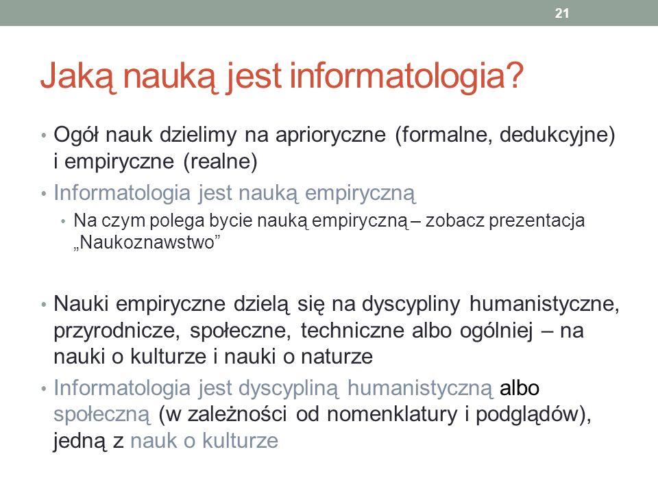 Jaką nauką jest informatologia? Ogół nauk dzielimy na aprioryczne (formalne, dedukcyjne) i empiryczne (realne) Informatologia jest nauką empiryczną Na