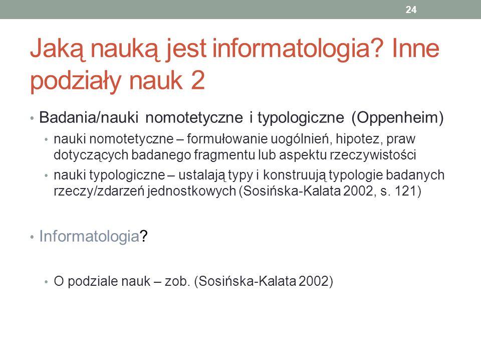 Jaką nauką jest informatologia? Inne podziały nauk 2 Badania/nauki nomotetyczne i typologiczne (Oppenheim) nauki nomotetyczne – formułowanie uogólnień