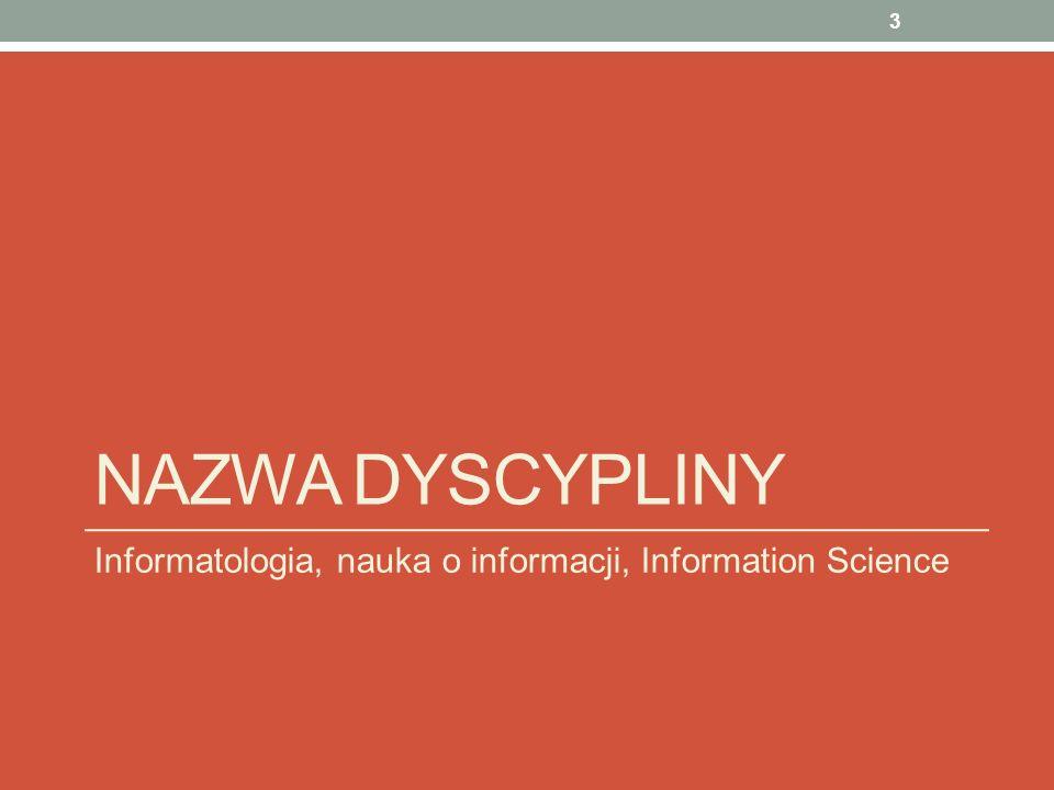 NAZWA DYSCYPLINY Informatologia, nauka o informacji, Information Science 3