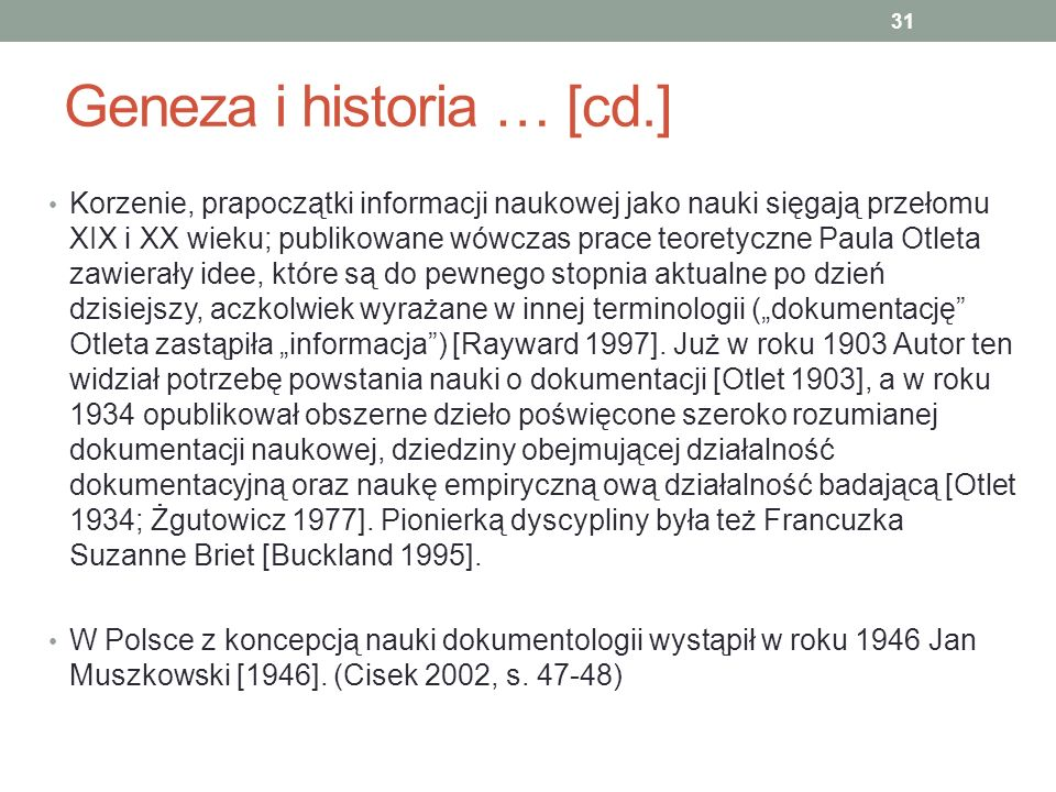 Geneza i historia … [cd.] Korzenie, prapoczątki informacji naukowej jako nauki sięgają przełomu XIX i XX wieku; publikowane wówczas prace teoretyczne