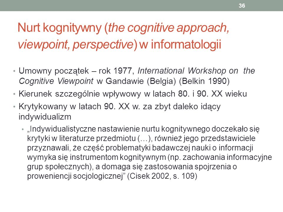 Nurt kognitywny (the cognitive approach, viewpoint, perspective) w informatologii Umowny początek – rok 1977, International Workshop on the Cognitive