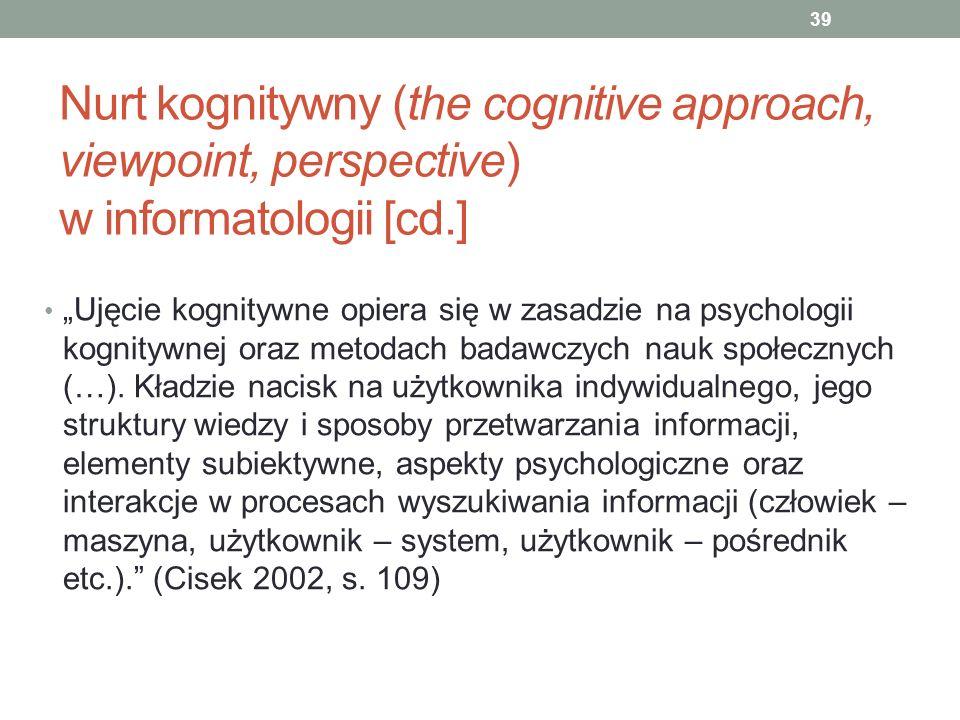 Nurt kognitywny (the cognitive approach, viewpoint, perspective) w informatologii [cd.] Ujęcie kognitywne opiera się w zasadzie na psychologii kognity