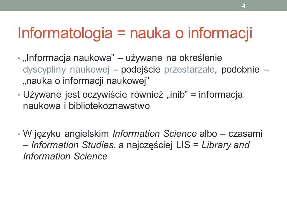 Informatologia = nauka o informacji Informacja naukowa – używane na określenie dyscypliny naukowej – podejście przestarzałe, podobnie – nauka o inform