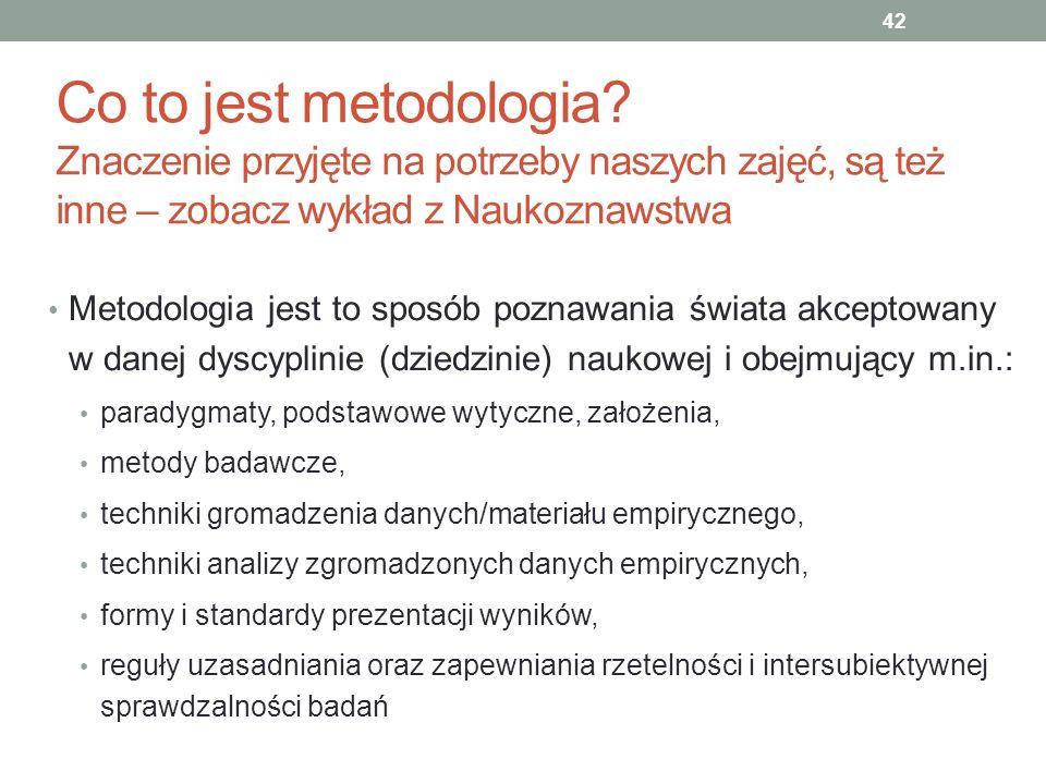 Co to jest metodologia? Znaczenie przyjęte na potrzeby naszych zajęć, są też inne – zobacz wykład z Naukoznawstwa Metodologia jest to sposób poznawani