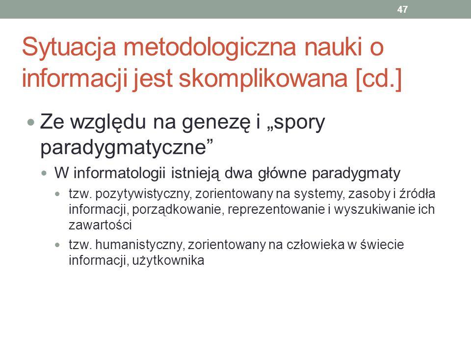 Sytuacja metodologiczna nauki o informacji jest skomplikowana [cd.] Ze względu na genezę i spory paradygmatyczne W informatologii istnieją dwa główne