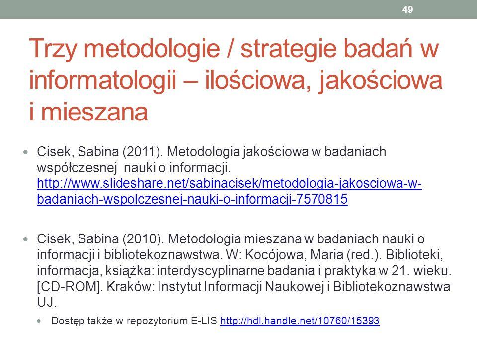 Trzy metodologie / strategie badań w informatologii – ilościowa, jakościowa i mieszana Cisek, Sabina (2011). Metodologia jakościowa w badaniach współc