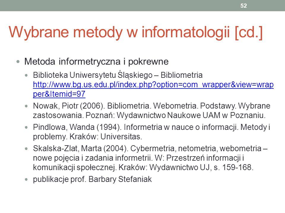 Wybrane metody w informatologii [cd.] Metoda informetryczna i pokrewne Biblioteka Uniwersytetu Śląskiego – Bibliometria http://www.bg.us.edu.pl/index.
