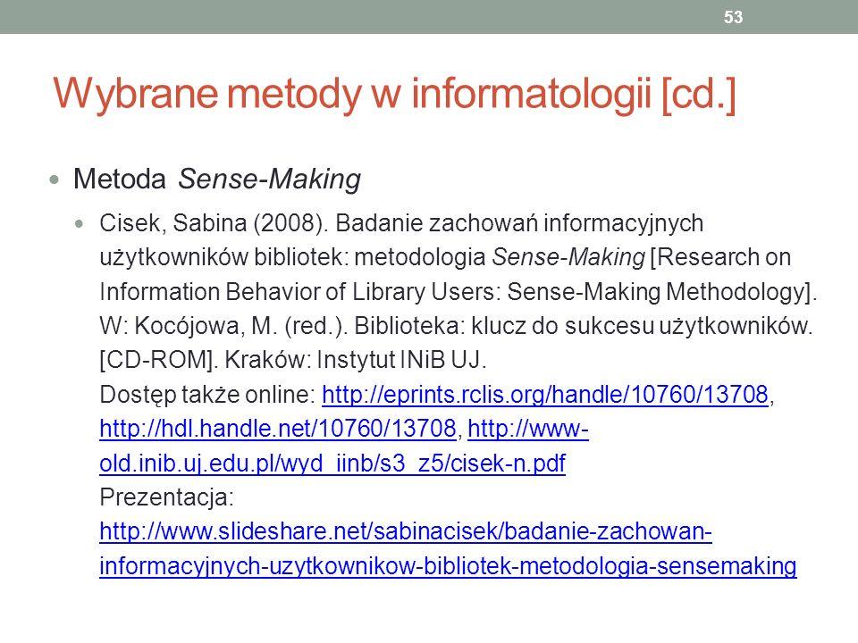Wybrane metody w informatologii [cd.] Metoda Sense-Making Cisek, Sabina (2008). Badanie zachowań informacyjnych użytkowników bibliotek: metodologia Se
