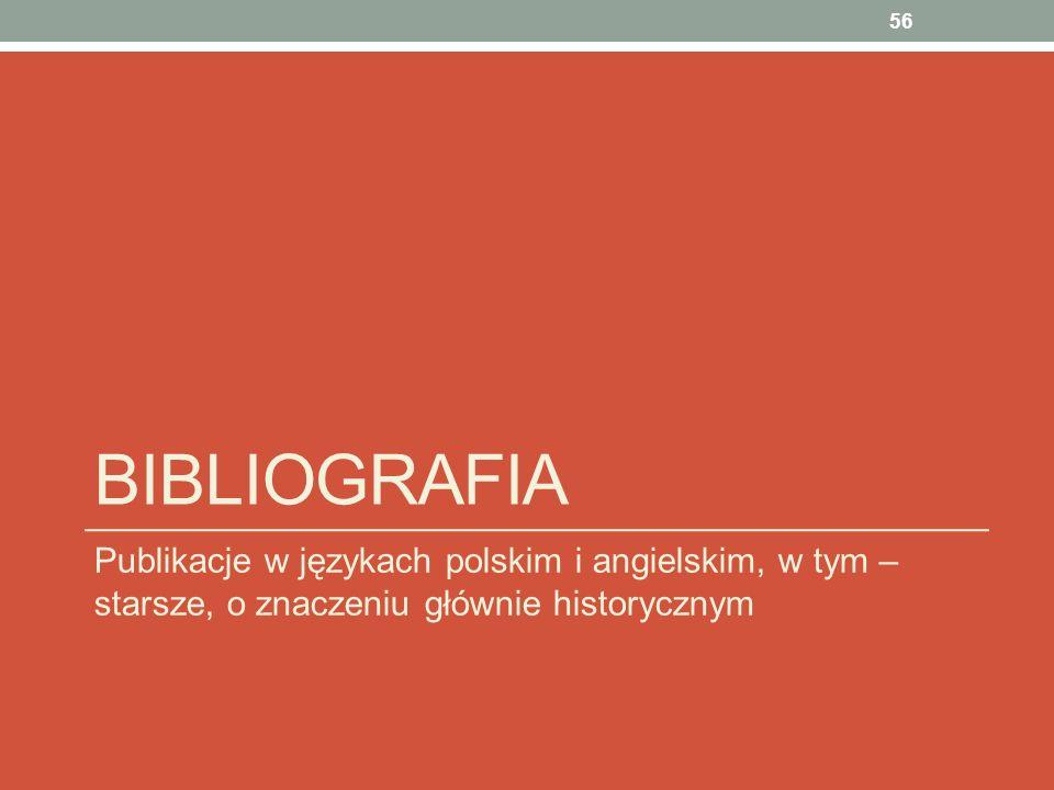 BIBLIOGRAFIA Publikacje w językach polskim i angielskim, w tym – starsze, o znaczeniu głównie historycznym 56