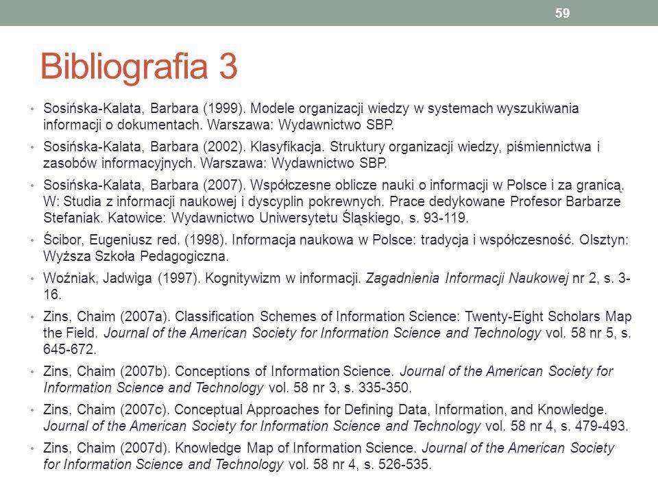Bibliografia 3 Sosińska-Kalata, Barbara (1999). Modele organizacji wiedzy w systemach wyszukiwania informacji o dokumentach. Warszawa: Wydawnictwo SBP