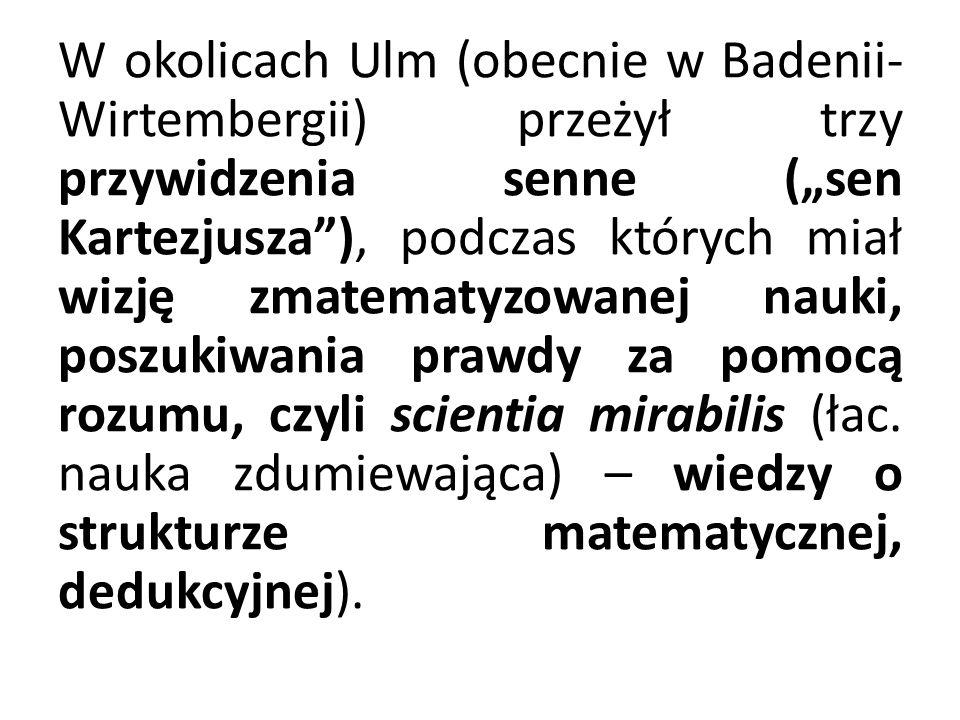 W okolicach Ulm (obecnie w Badenii- Wirtembergii) przeżył trzy przywidzenia senne (sen Kartezjusza), podczas których miał wizję zmatematyzowanej nauki, poszukiwania prawdy za pomocą rozumu, czyli scientia mirabilis (łac.