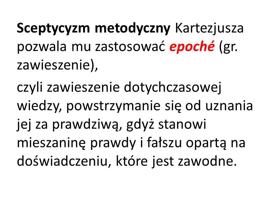 Sceptycyzm metodyczny Kartezjusza pozwala mu zastosować epoché (gr.