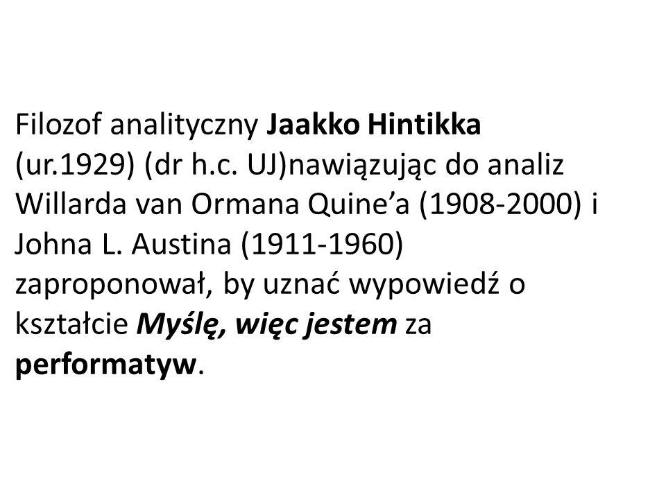 Filozof analityczny Jaakko Hintikka (ur.1929) (dr h.c. UJ)nawiązując do analiz Willarda van Ormana Quinea (1908-2000) i Johna L. Austina (1911-1960) z