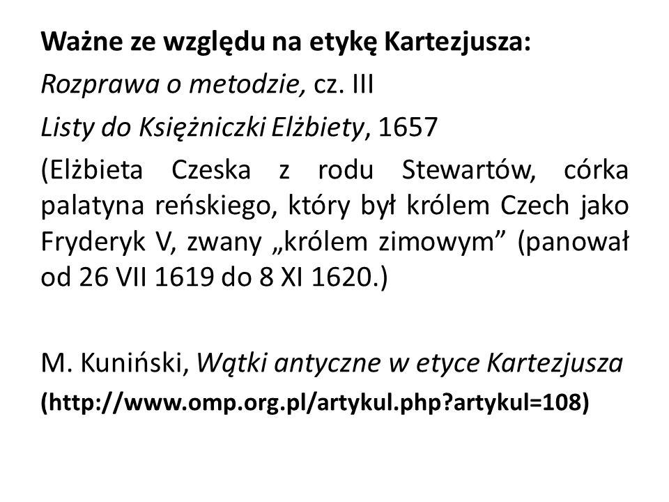 Ważne ze względu na etykę Kartezjusza: Rozprawa o metodzie, cz. III Listy do Księżniczki Elżbiety, 1657 (Elżbieta Czeska z rodu Stewartów, córka palat