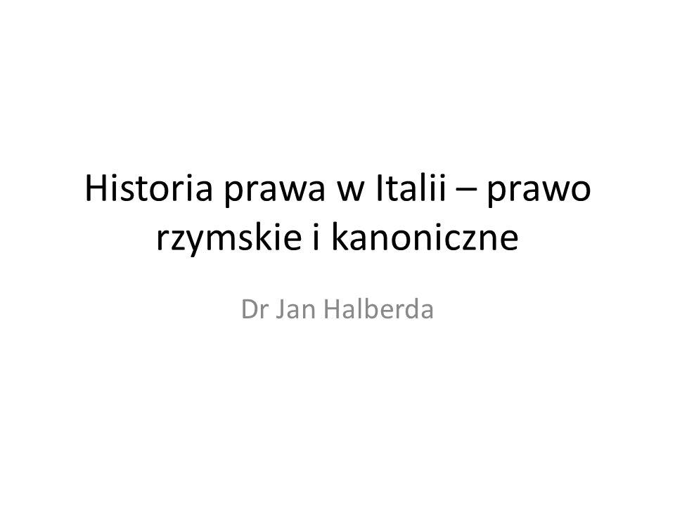 Historia prawa w Italii – prawo rzymskie i kanoniczne Dr Jan Halberda