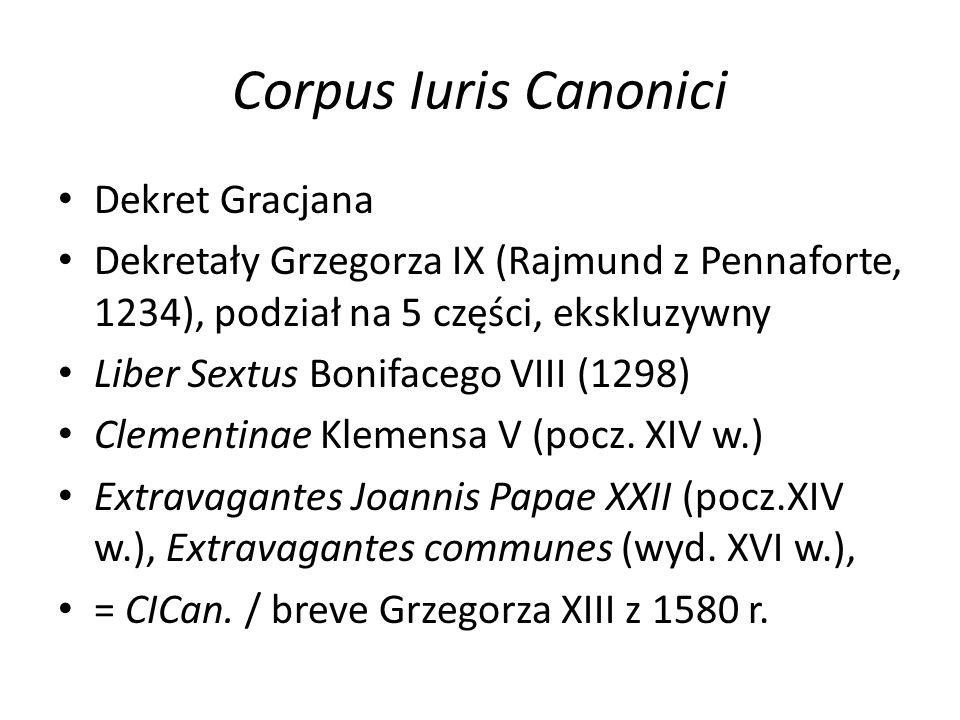 Corpus Iuris Canonici Dekret Gracjana Dekretały Grzegorza IX (Rajmund z Pennaforte, 1234), podział na 5 części, ekskluzywny Liber Sextus Bonifacego VIII (1298) Clementinae Klemensa V (pocz.
